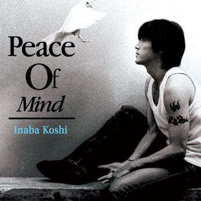 稲葉浩志_(Koshi_Inaba)_-_Peace_Of_Mind