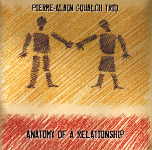 Anatomy Of A Relationship Pierre-Alain Goualch Trio