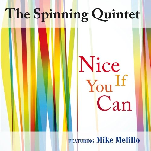 Nice If You Can The Spinning Quintet featuring Mike Melillo