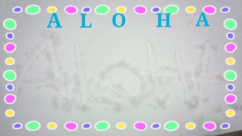 ALOHA on the snow